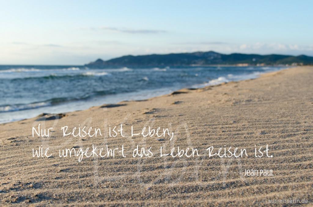 Nur Reisen ist Leben, wie umgekehrt das Leben Reisen ist. Jean Paul